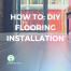 How to DIY Flooring Installation