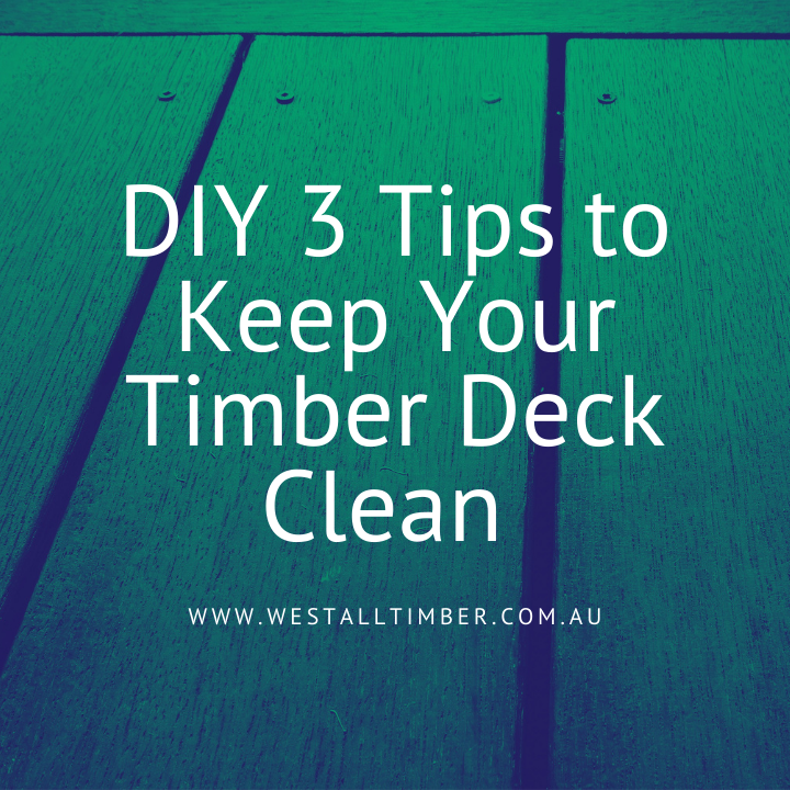DIY 3 Tips to Keep Your Timber Deck Clean