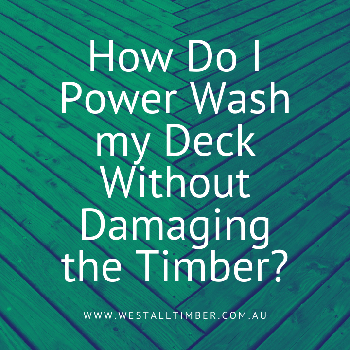 How Do I Power Wash my Deck Without Damaging the Timber